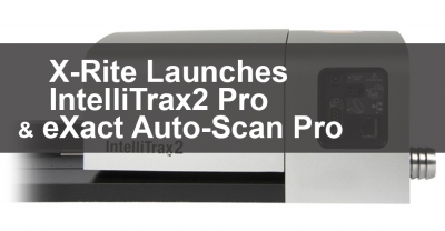 X-Rite Launches IntelliTrax2 Pro, eXact Auto-Scan Pro