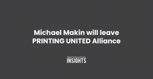 Michael Makin will leave PRINTING UNITED Alliance