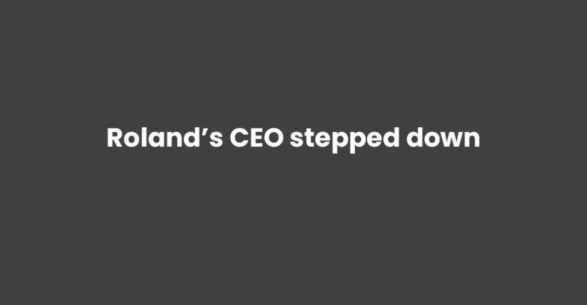 Roland's CEO stepped down