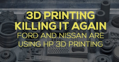 3D printing industry killing it again  Ford and Nissan are using HP 3D printing