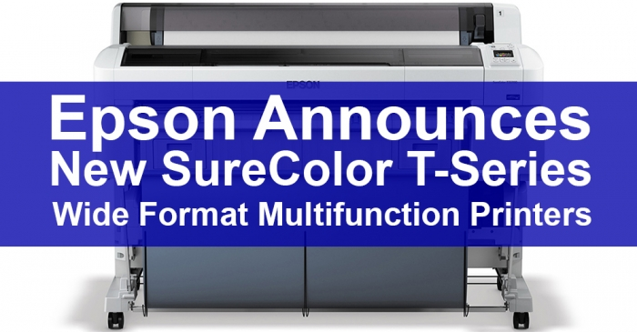 Epson Announces Availability of New SureColor T-Series Wide Format Multifunction Printers